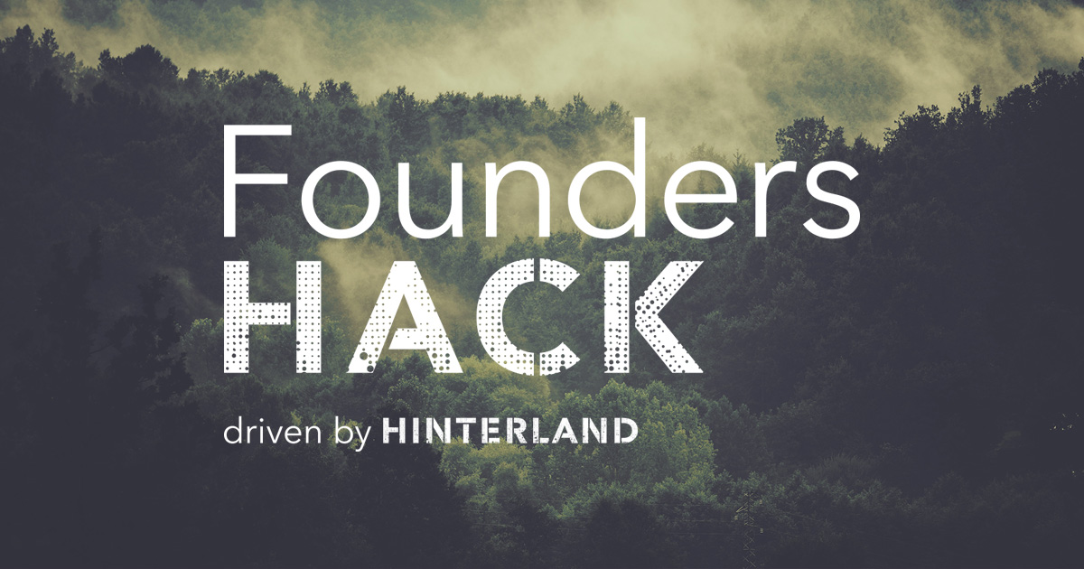 Founders Hack - driven by HINTERLAND of Things
